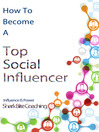 How to Become a Top Social Influencer (eBook): Increase Your Social Influence Using Online Communities