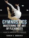 Gymnastics, Mastering the Art of Flexibility (eBook): How to Improve Technique