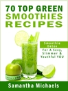 70 Top Green Smoothie Recipe Book (eBook): Smoothie Recipe & Diet Book For A Sexy, Slimmer & Youthful YOU