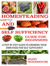 Homesteading and Self Sufficiency Guide for Beginners (eBook): A Step By Step Guide to Growing Your Own Food for Self Sufficiency