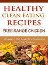 Healthy Clean Eating Recipes: Free Range Chicken (eBook): Discover the Secrets of Cooking Healthy Chicken