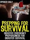 Prepping For Survival (eBook): Disaster Emergency Preparedness for Disaster Survival