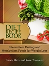 Diet Recipe Book (eBook): Intermittent Fasting and Metabolism Foods for Weight Loss