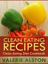 Clean Eating Recipes (eBook): Clean Eating Diet Cookbook