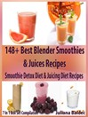 148+ Best Blender Smoothies Recipes & Blender Juicing Recipes For the Smoothie Detox Diet & Juicing Diet (eBook): 7 in 1 Box Set