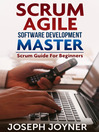 Scrum Agile Software Development Master (eBook): Scrum Guide For Beginners