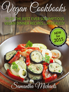 Vegan Cookbooks (eBook): 70 Of The Best Ever Scrumptious Vegan Dinner Recipes....Revealed!
