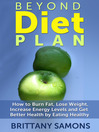 Beyond Diet Plan (eBook): How to Burn Fat, Lose Weight, Increase Energy Levels and Get Better Health by Eating Healthy