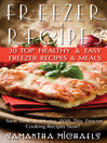 Freezer Recipes (eBook): 30 Top Healthy & Easy Freezer Recipes & Meals Revealed