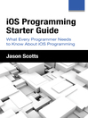 iOS Programming: Starter Guide (eBook): What Every Programmer Needs to Know About iOS Programming