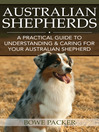 Australian Shepherds (eBook): A Practical Guide To Understanding & Caring For Your Australian Shepherd