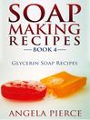 Soap Making Recipes, Book 4 (eBook): Glycerin Soap Recipes