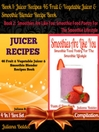 60 Juice Cleanse Juicing Recipes & Body Cleanse Recipes + Smoothies Are Like You (eBook): 5 In 1 Box Set Compilation