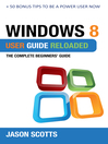 Windows 8 User Guide Reloaded (eBook): The Complete Beginners' Guide + 50 Bonus Tips to be a Power User Now!