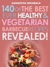 Barbecue Cookbook (eBook): 140 Of The Best Ever Healthy Vegetarian Barbecue Recipes Book...Revealed!