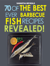 Barbecue Recipes (eBook): 70 Of The Best Ever Barbecue Fish Recipes...Revealed!