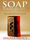 Soap Making Recipes, Book 2 (eBook): Melt and Pour Soap Recipes