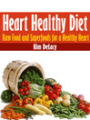 Heart Healthy Diet (eBook): Raw Food and Superfoods for a Healthy Heart
