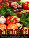 Gluten Free Diet (eBook): Essentials for Staying Healthy with Gluten Free Living and Gluten Free Weight Loss