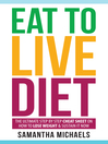 Eat To Live Diet (eBook): The Ultimate Step by Step Cheat Sheet on How To Lose Weight & Sustain It Now