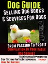 Dog Guide (eBook): From Passion To Profit: Profitable Dog Stories, Volume 4