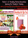 Best Healthy Herbal Smoothies, Juicing For Health & Vitality + Smoothies Are Like You (eBook): 3 In 1 Box Set Compilation