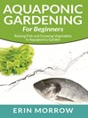 Aquaponic Gardening For Beginners (eBook): Raising Fish and Growing Vegetables in Aquaponics Garden