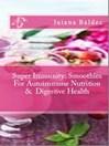 Super Immunity (eBook): 11 Super Immunity Smoothie Recipes For Healing & Autoimmune Nutrition