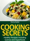 Cooking Secrets (eBook): Healthy Recipes Including Quinoa and Superfoods