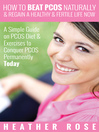 How to Beat PCOS Naturally & Regain a Healthy & Fertile Life Now (eBook): A Simple Guide on PCOS Diet & Exercises to Conquer PCOS Permanently Today