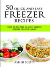 50 Quick And Easy Freezer Recipes (eBook): How To Prepare Healthy Weekly Recipes For The Family