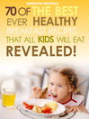 Kids Recipes Books (eBook): 70 Of The Best Ever Breakfast Recipes That All Kids Will Eat.....Revealed!