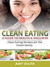 Clean Eating, a Guide to Health and Wellness (eBook): Clean Eating Recipes for the Entire Family