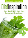 Diet Inspiration (eBook): Lose Weight With Grain Free Recipes and Green Juices