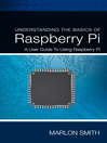 Understanding the Basics of Raspberry Pi (eBook): A User Guide to Using Raspberry Pi