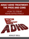 Adult ADHD Treatment: The Pros And Cons (eBook): How To Treat ADHD Effectively
