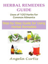 Herbal Remedies Guide (eBook): Uses of 100 Herbs for Common Ailments