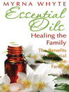 Essential Oils, Healing the Family (eBook): The Benefits of Essential Oils for the Family
