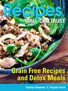 Recipes You Can Trust (eBook): Grain Free Recipes and Detox Meals