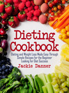 Dieting Cookbook (eBook): Dieting and Weight Loss Made Easy Through Simple Recipes for the Beginner Looking for Diet Success