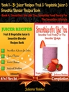 Best Juicer Recipes, Fruit & Vegetable Juicer & Smoothie Blender Recipes Book + Smoothies Are Like Y (eBook): 4 In 1 Box Set Compilation