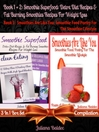 Smoothie Superfood + Smoothies Are Like You (eBook): 3 In 1 Box Set Compilation