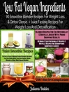 Low Fat Vegan Ingredients (eBook): 90 Smoothie Blender Recipes For Weight Loss & Detox Clense + Juice Fasting Recipes For Weight Loss A
