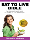 Eat To Live Bible (eBook): The Ultimate Cheat Sheet & 70 Top Eat To Live Diet Recipes (With Diet Diary & Workout Journal)