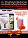 Blender Recipes, Clean Eating Snack Recipes You Can Make With Your Favorite High Speed Blender (eBook): 2 In 1 Box Set Compilation