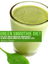 Green Smoothie Diet (eBook): The Best Green Smoothie Ingredients to Make Green Smoothies for Weight Loss