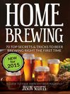 Home Brewing (eBook): 70 Top Secrets & Tricks To Beer Brewing Right The First Time: A Guide To Home Brew Any Beer You Want