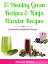 21 Healthy Green Recipes & Fruit Ninja Blender Recipes (eBook): Sustained Living Blender Recipes