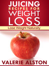 Juicing Recipes For Weight Loss (eBook): Lose Weight Naturally