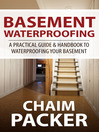 Basement Waterproofing (eBook): A Practical Guide & Handbook to Waterproofing Your Basement